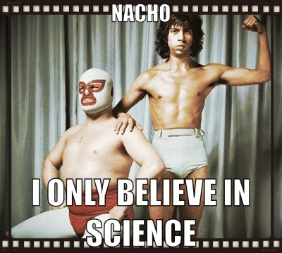 believe in science nacho