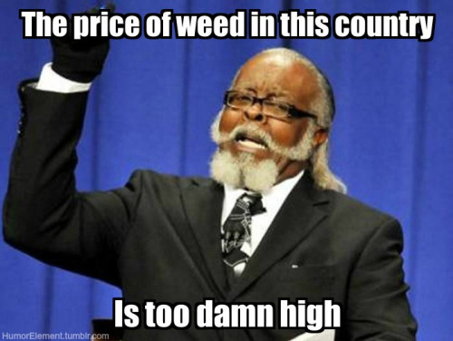 price of weed too damn high